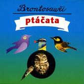 Brontosauři - Ptáčata (Edice 2001)