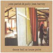 John Parish & Polly Jean Harvey (PJ Harvey) - Dance Hall At Louse Point (Edice 2003)