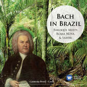 Johann Sebastian Bach / Camerata Brasil - Bach In Brazil: Baroque Meets Bossa Nova & Samba