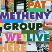 Pat Metheny - We Live Here