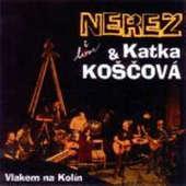 Neřež & Katka Koščová - Vlakem na Kolín/Live/Digipack (2013)