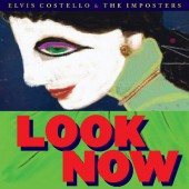 Elvis Costello & The Imposters - Look Now (Deluxe Edition, 2018)