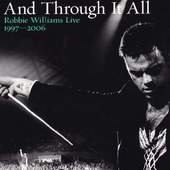 Robbie Williams - And Through It All:  Live 1997-2006