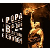 Popa Chubby - Big, Bad & Beautiful /2CD