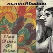 10.000 Maniacs - Our Time In Eden (Edice 2016) - Vinyl