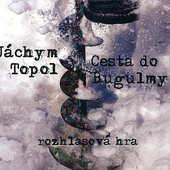 Jáchym Topol - Cesta do Bugulmy