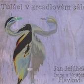 Jan Jeřábek/Irena a Vojtěch Havlovi - Tuláci v zrcadlovém sále (2010)