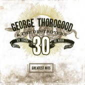 George Thorogood & The Destroyers - Greatest Hits: 30 Years Of Rock (2004)