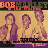 Bob Marley & The Wailers - Destiny: Rare Ska Sides From Studio One