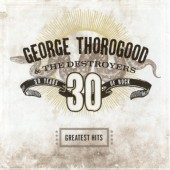George Thorogood & The Destroyers - Greatest Hits: 30 Years Of Rock (Edice 2018) - Vinyl