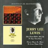 Jerry Lee Lewis - She Even Woke Me Up To Say Goodbye / There Must Be More To Love Than This (Edice 2013)