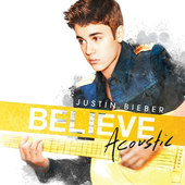 Justin Bieber - Believe Acoustic (2013)