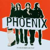 Phoenix - Its Never Been Like That