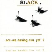 Black - Are We Having Fun Yet? (1993)