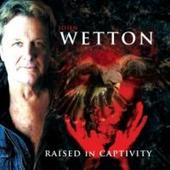 John Wetton - Raised In Captivity (2011)