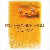 ZZ Top - Rio Grande Mud (Remastered 1988)