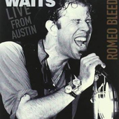 Tom Waits - Live From Austin (Romeo Bleeding)