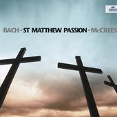 Gabrieli Consort and Players - BACH St. Matthew Passion / McCreesh