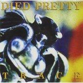 Died Pretty - Trace (1993)