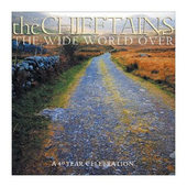 Chieftains - Wide World Over: A 40 Year Celebration (2002)