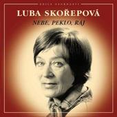 Luba Skořepová - Nebe, peklo, ráj