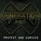 Generation X-Ed - Protest And Survive (Enhanced)
