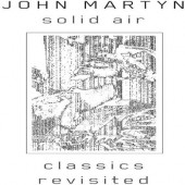 John Martyn - Solid Air / Classics Revisited (Reedice 2020)