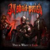 All Shall Perish - This Is Where It Ends