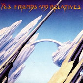 Yes - Yes, Friends And Relatives