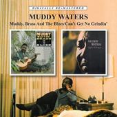 Muddy Waters - Muddy,Brass & the Blues/Can'T Get No Grindin'