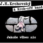 J.H. Krchovský & Krch-off band - Jakože vůbec nic (2015)