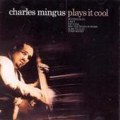 Charles Mingus - Plays It Cool