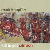 Mark Knopfler - Kill To Get Crimson (2007)