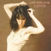 Patti Smith Group - Easter (Remastered)