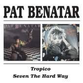 Pat Benatar - Tropico / Seven The Hard Way