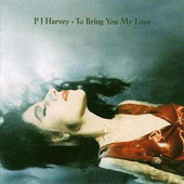 PJ Harvey - To Bring You My Love