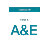 Spiritualized - Songs In A&E (2008)